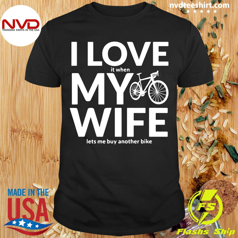 Funny Bicycle I Love It When My Wife Lets Me Buy Another Bike T-shirt