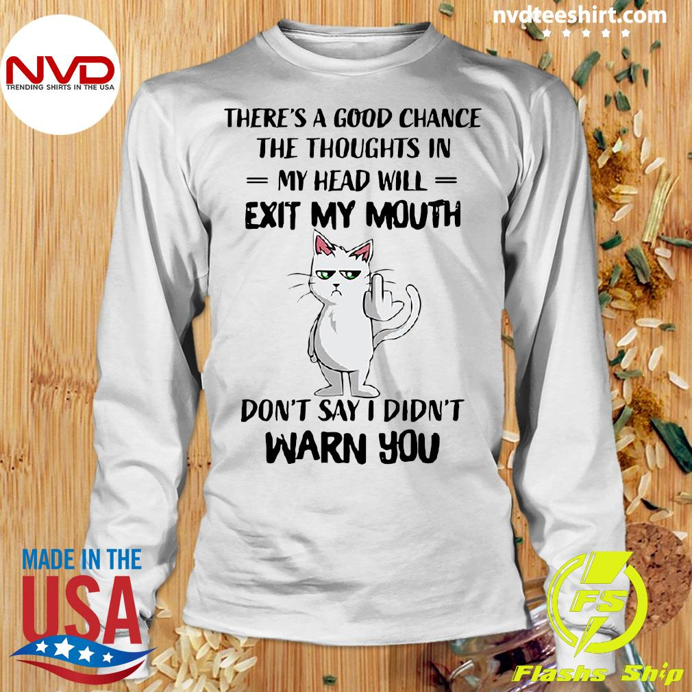 Funny Cat There's A Good Chance The Thoughts In My Head Will Exit My Mouth Don't Say I Didn't Warn You T-s Longsleeve