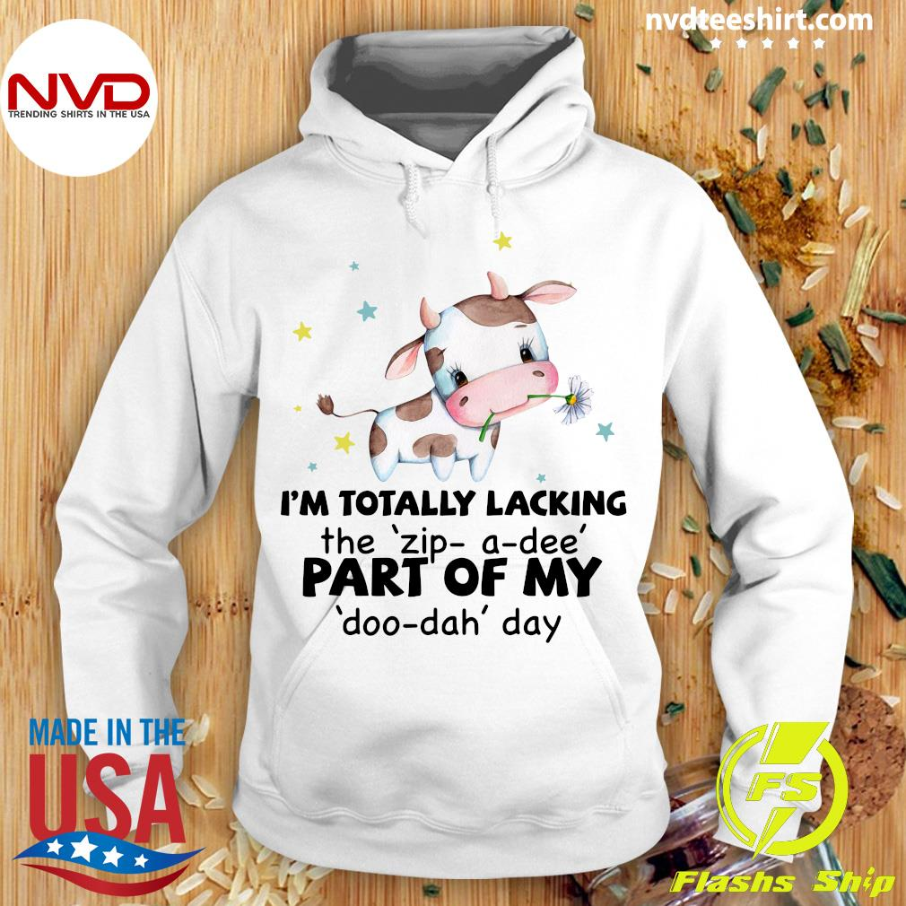 Funny Cow I'm Totally Lacking The Zip-a-dee Part Of My Doo-dah Day T-s Hoodie