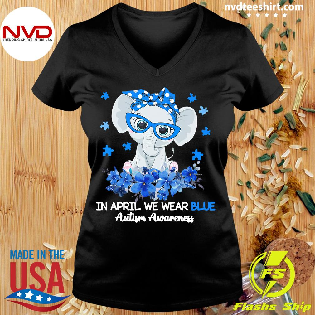 Funny Elephant In April We Wear Blue Autism Awareness T-s Ladies tee