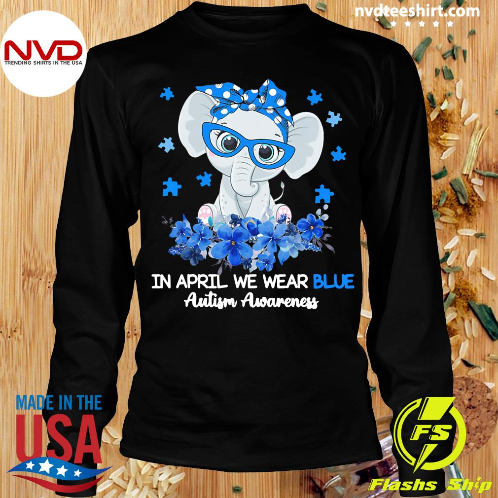 Funny Elephant In April We Wear Blue Autism Awareness T-s Longsleeve