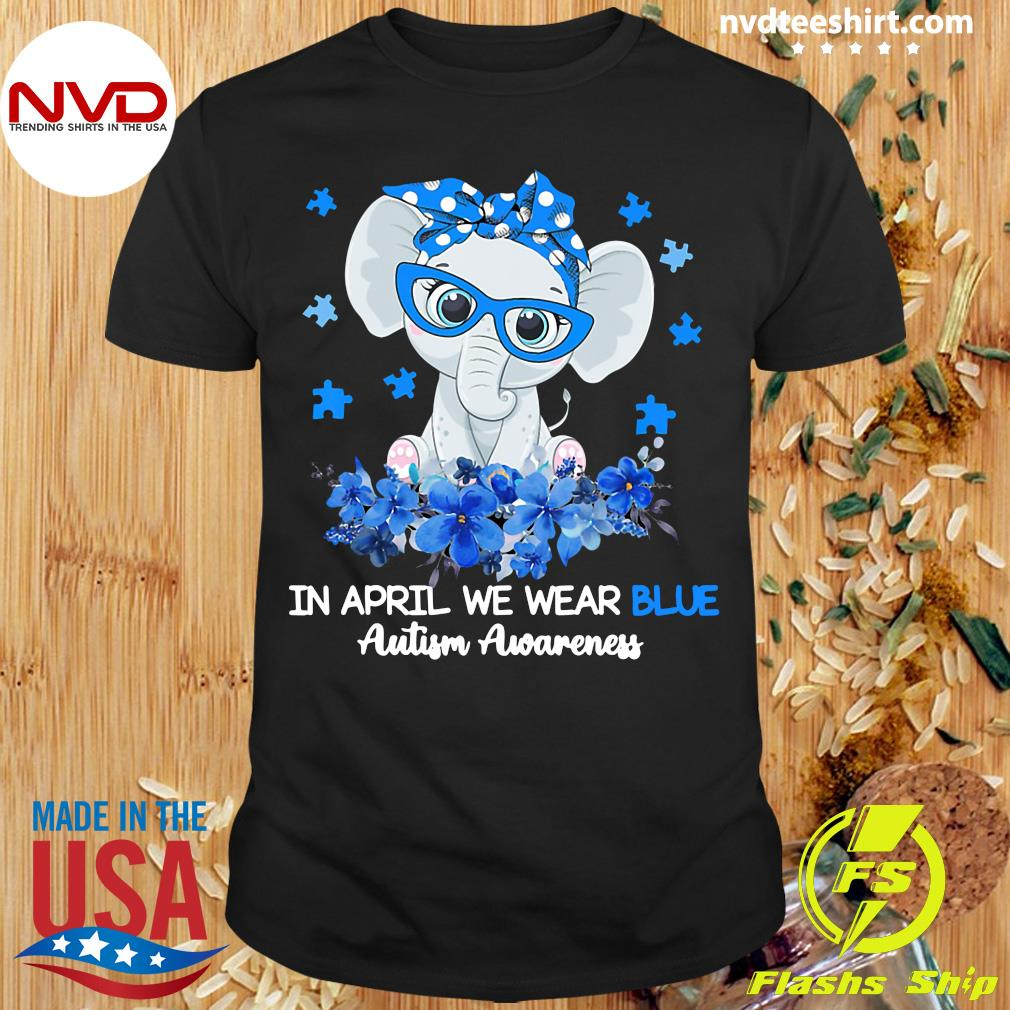 Funny Elephant In April We Wear Blue Autism Awareness T-shirt