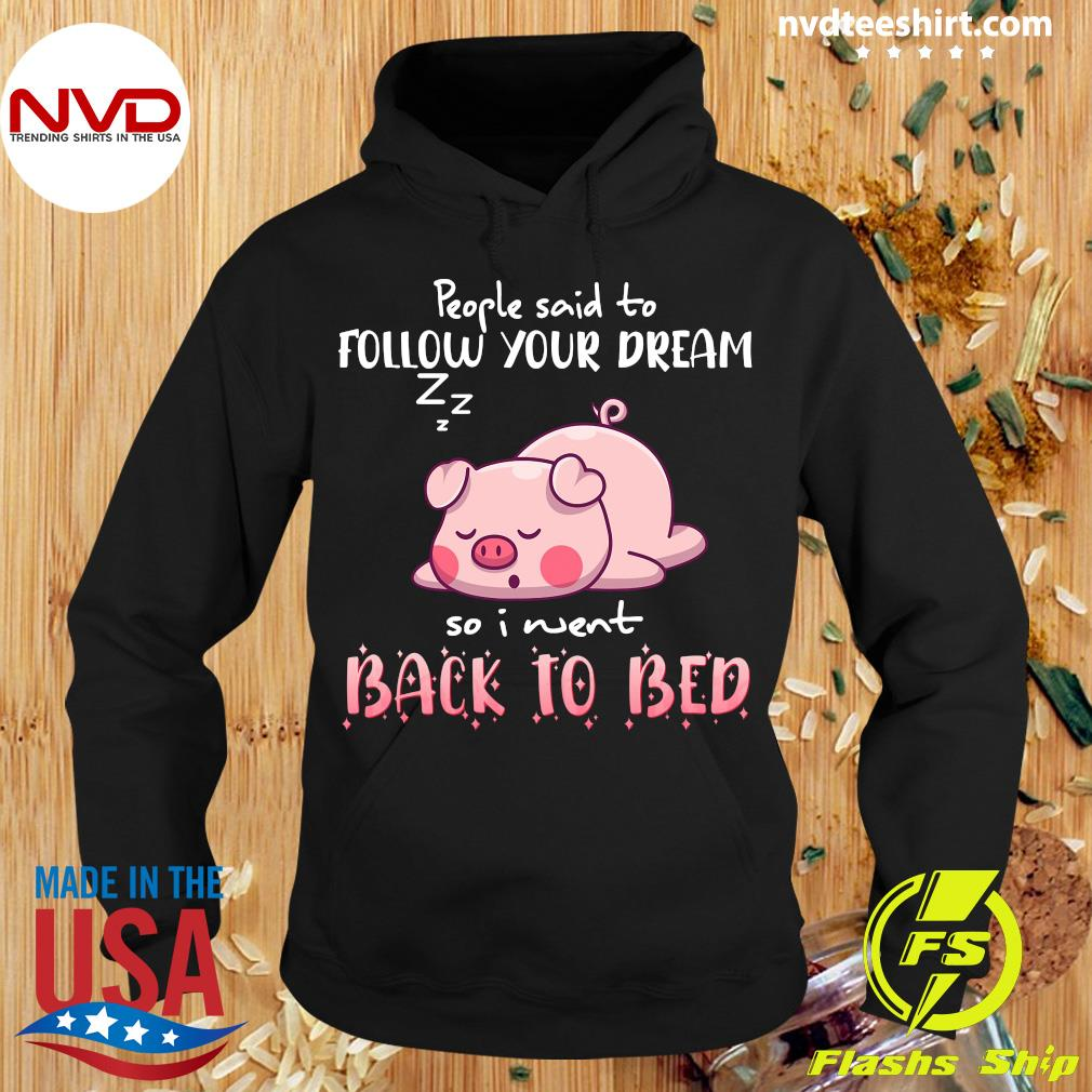 Funny Pig People Said To Follow your dream So I Went Back To Bed T-s Hoodie