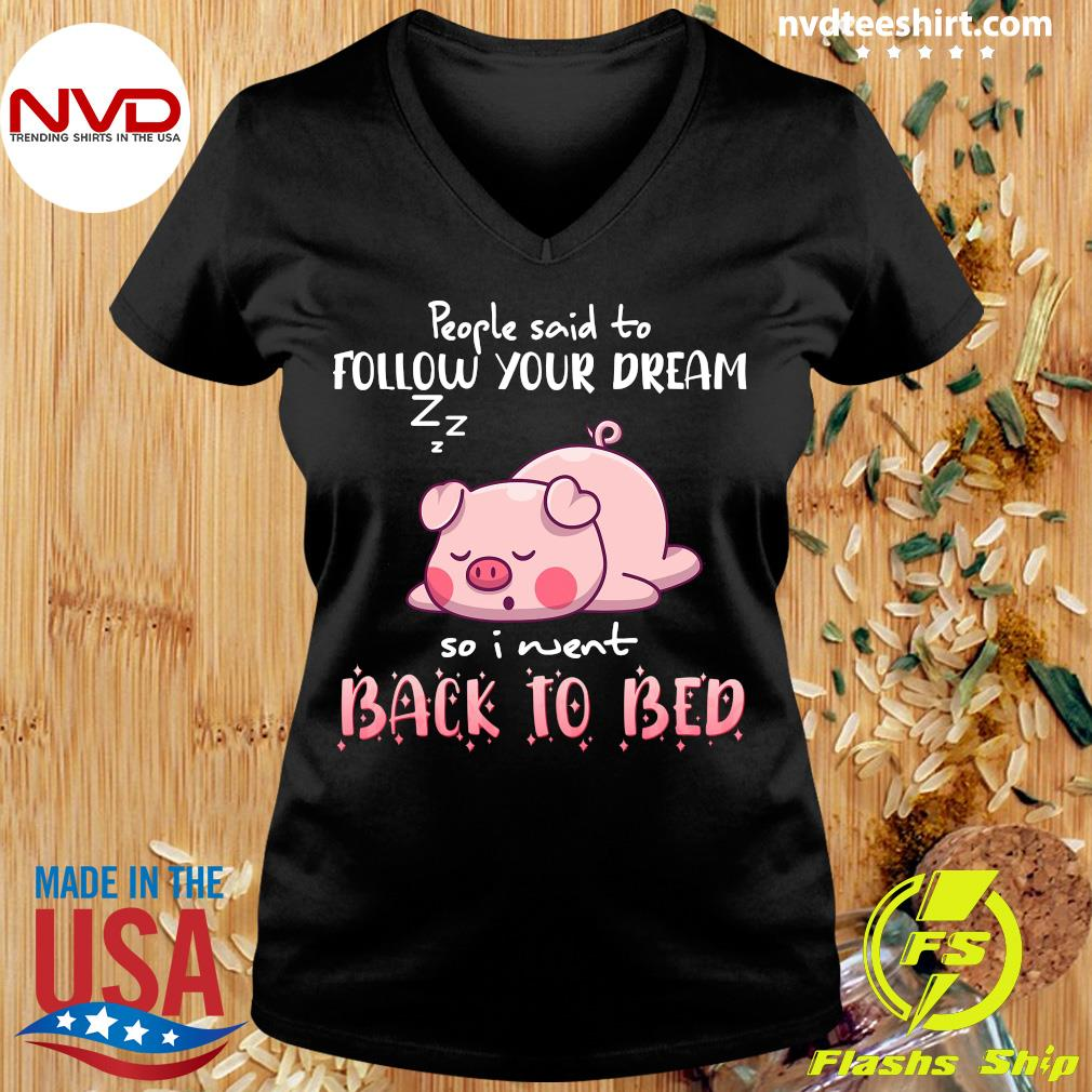 Funny Pig People Said To Follow your dream So I Went Back To Bed T-s Ladies tee