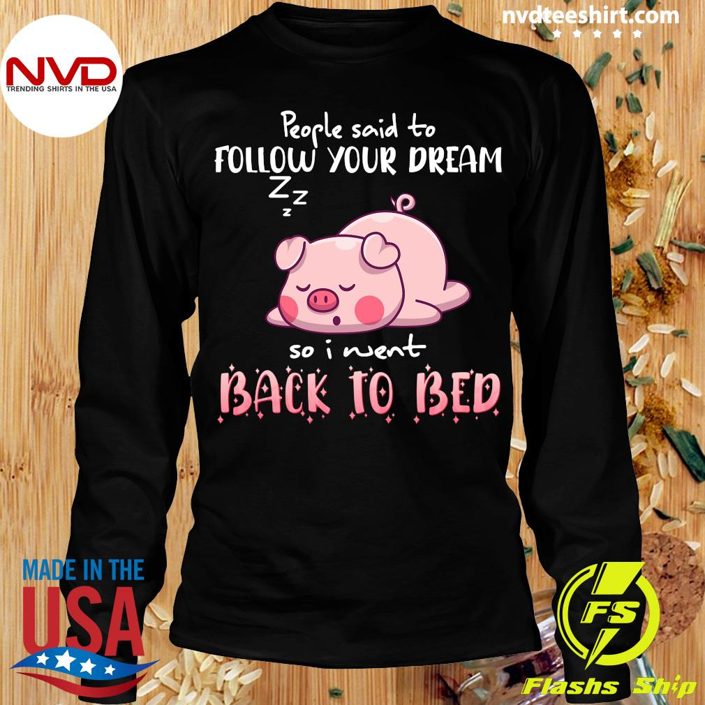 Funny Pig People Said To Follow your dream So I Went Back To Bed T-s Longsleeve