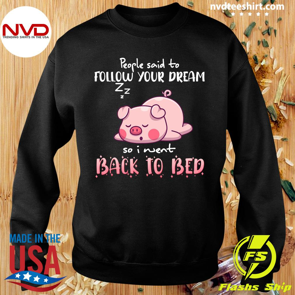 Funny Pig People Said To Follow your dream So I Went Back To Bed T-s Sweater