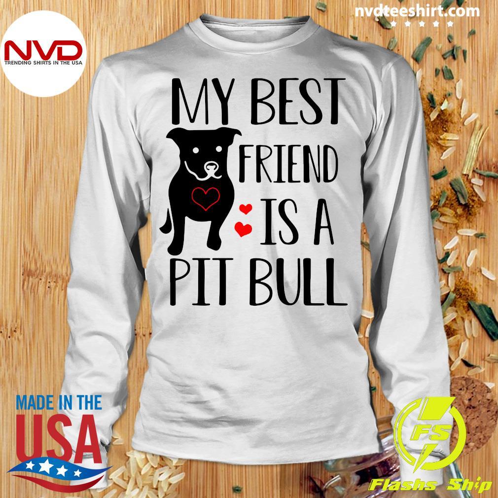Funny Pitbull My Best Friend Is A Pit Bull T-s Longsleeve