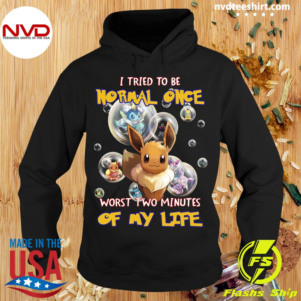 Funny Pokemon I Tried To Be Normal Once Worst Two Minutes Of My Life T-s Hoodie