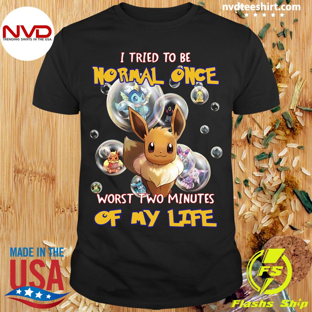 Funny Pokemon I Tried To Be Normal Once Worst Two Minutes Of My Life T-shirt