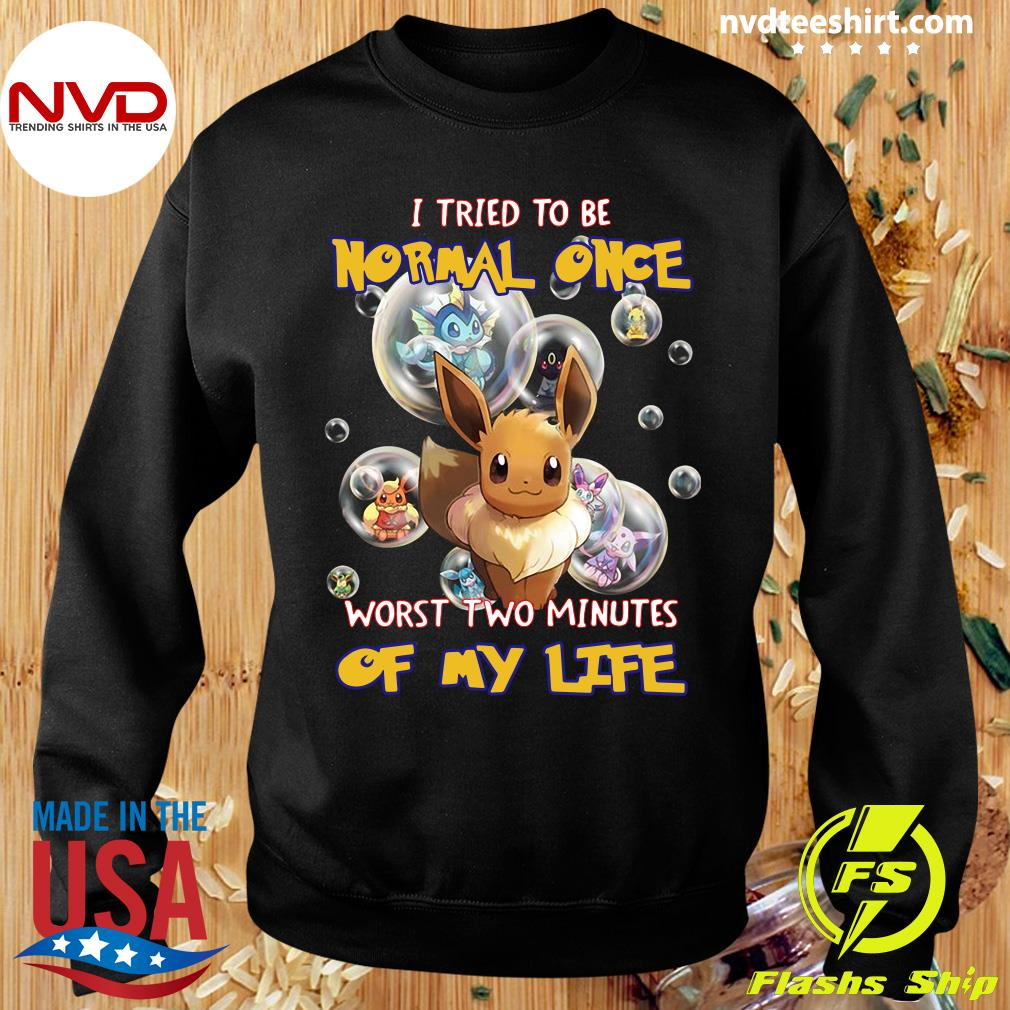 Funny Pokemon I Tried To Be Normal Once Worst Two Minutes Of My Life T-s Sweater