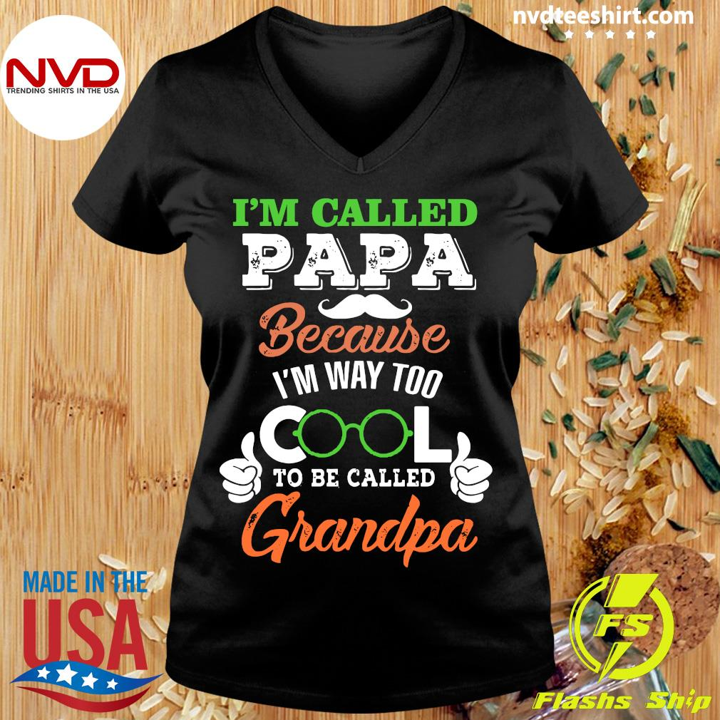 Good I'm Called Papa Because I'm Way Too Cool To Be Called T-s Ladies tee