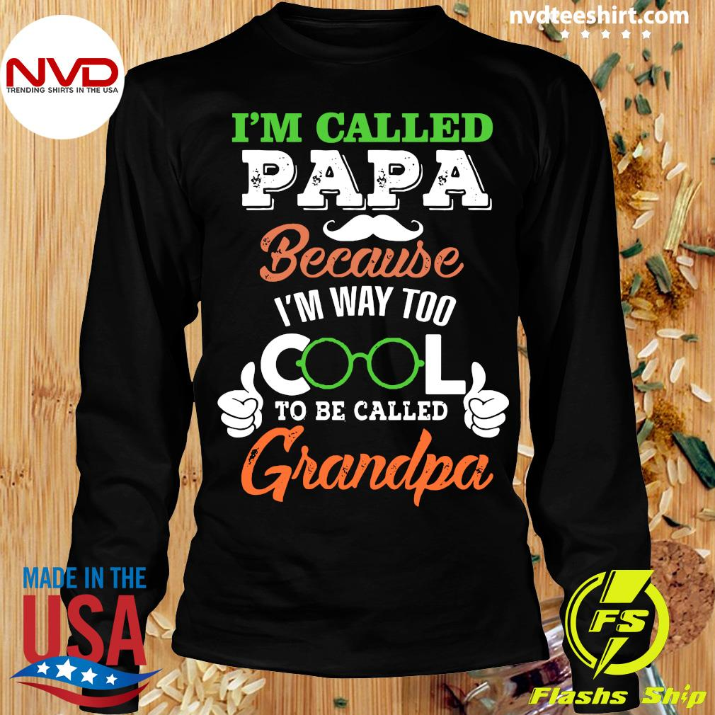 Good I'm Called Papa Because I'm Way Too Cool To Be Called T-s Longsleeve