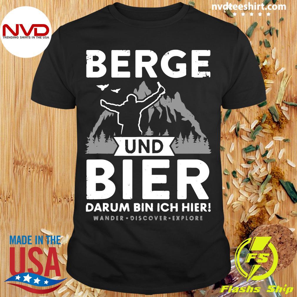 Official Berge Und Bier Darum Bin Ich Hier Wandern Alpen Hütten Berg T-shirt