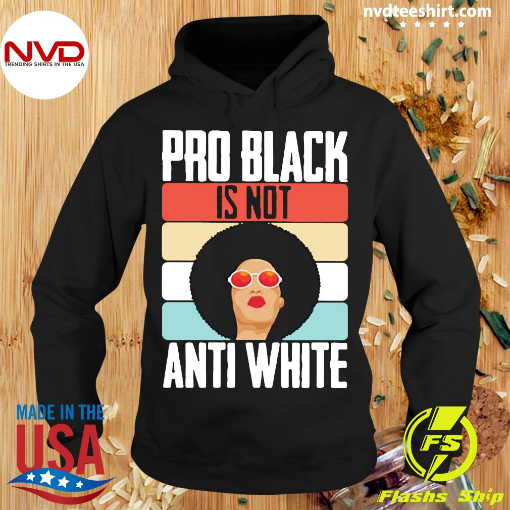 Official Black Girl Pro Back Is Not Anti White T-s Hoodie