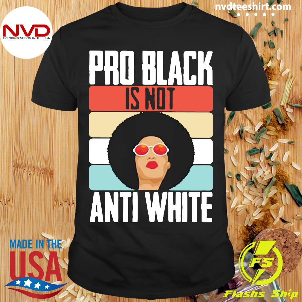 Official Black Girl Pro Back Is Not Anti White T-shirt