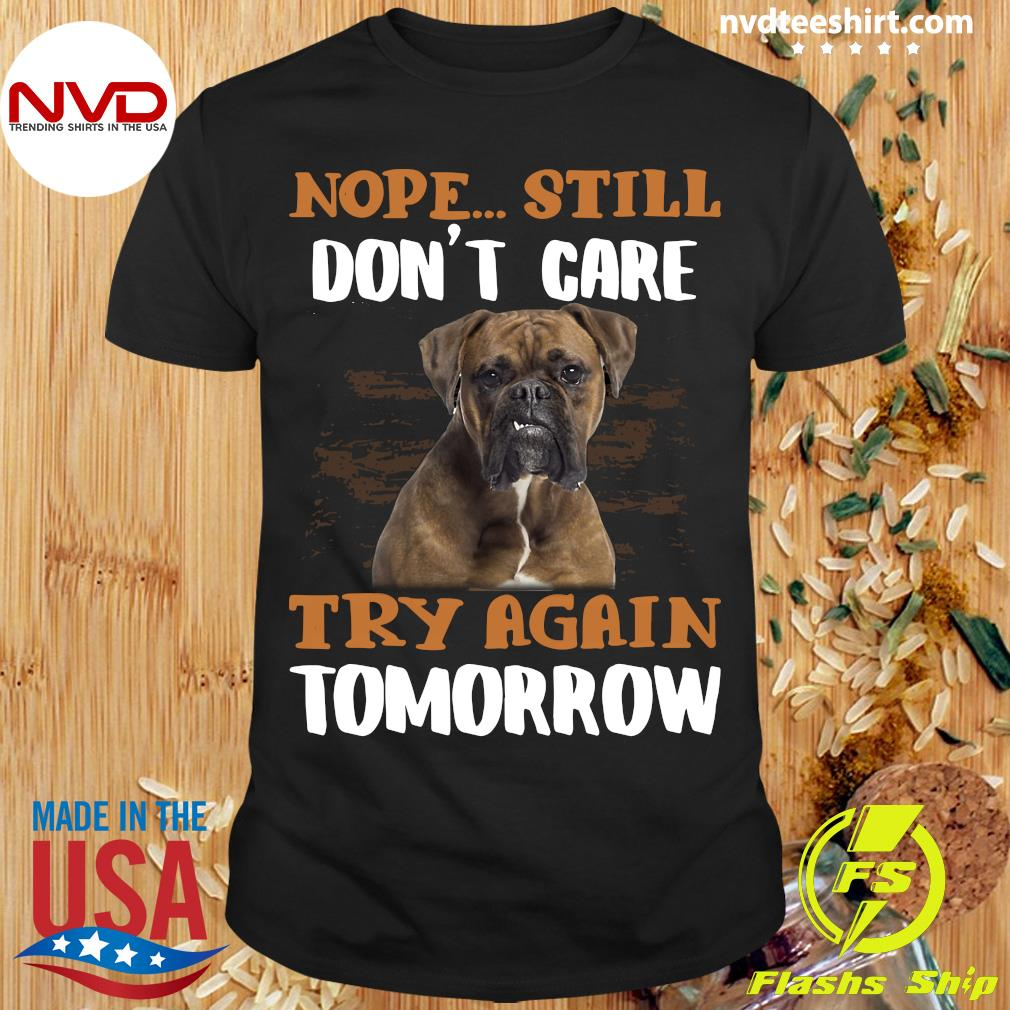Official Boxer Dog Nope Still Don't Care Try Again Tomorrow T-shirt