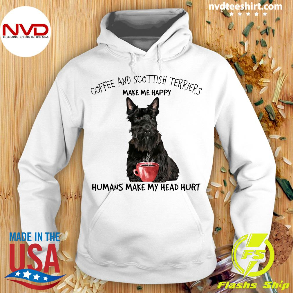 Official Coffee And Scottish Terriers Make Me Happy Humans Make My Head Hurt T-s Hoodie