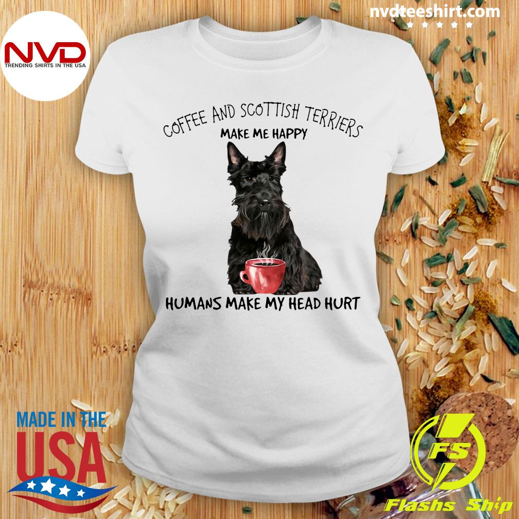 Official Coffee And Scottish Terriers Make Me Happy Humans Make My Head Hurt T-s Ladies tee