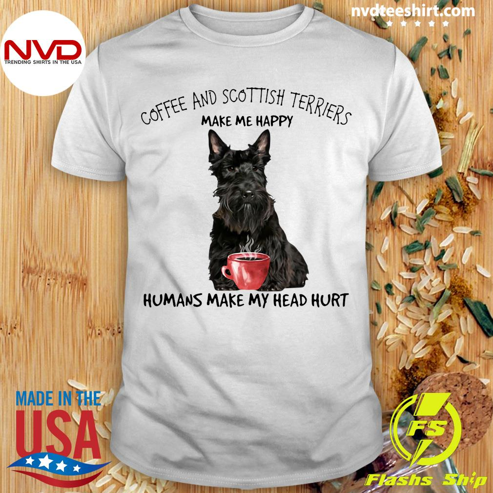Official Coffee And Scottish Terriers Make Me Happy Humans Make My Head Hurt T-shirt