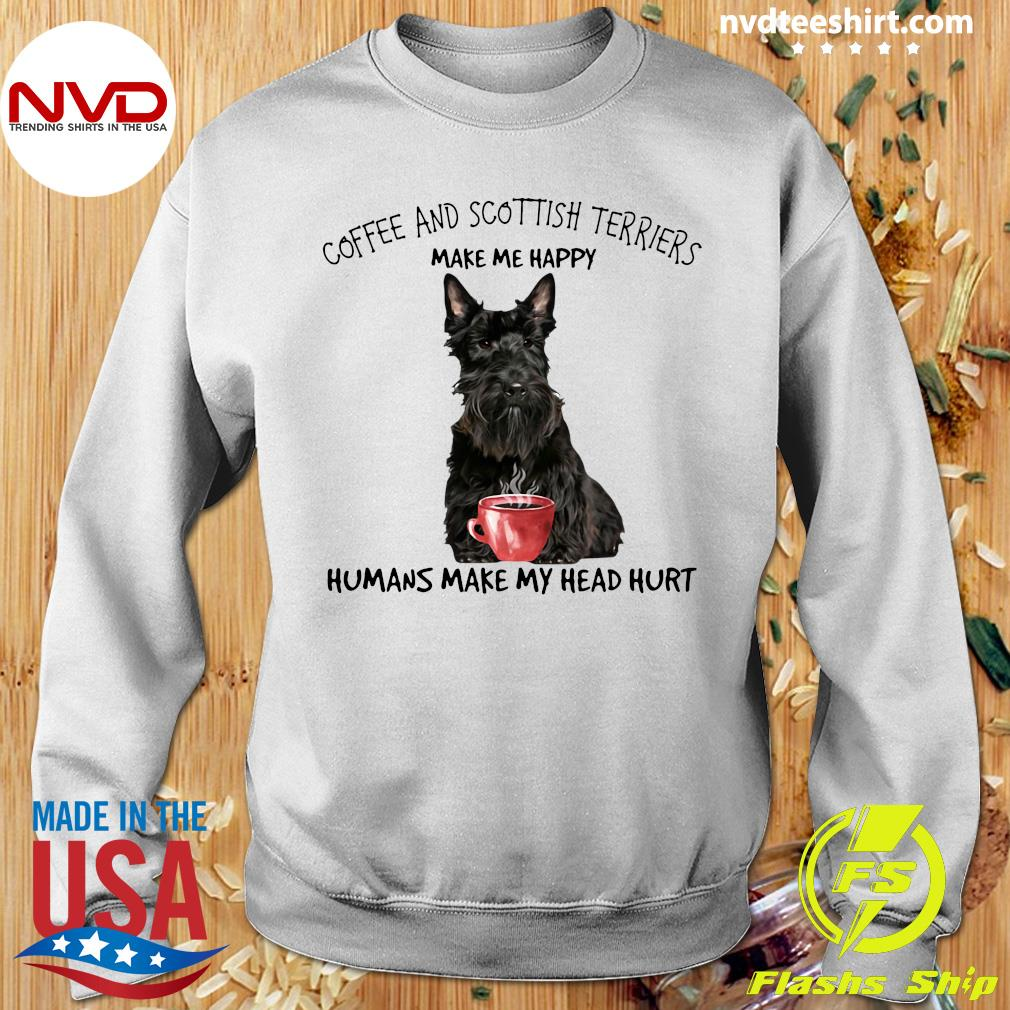 Official Coffee And Scottish Terriers Make Me Happy Humans Make My Head Hurt T-s Sweater