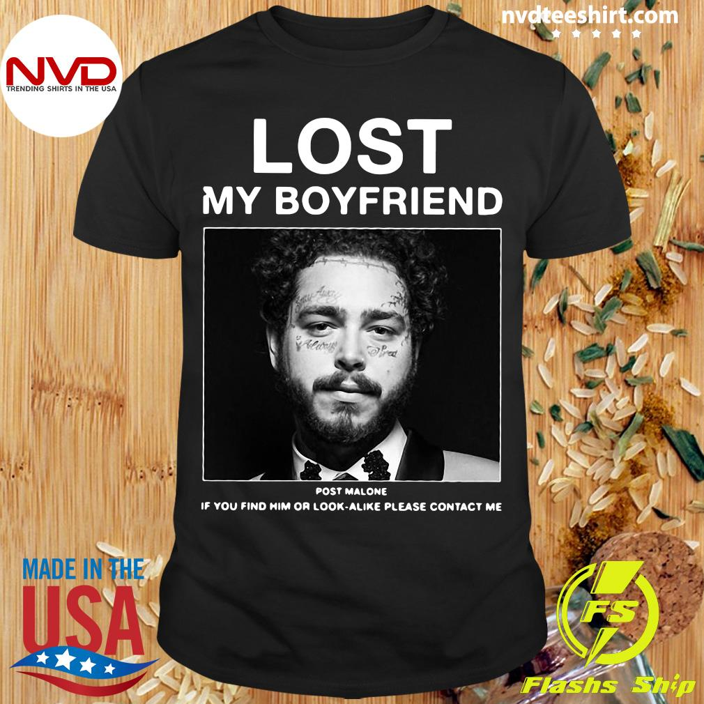 Official I Lost My Boyfriend Post Malone If You Find Him Or Look Alike Please Contact Me T-shirt