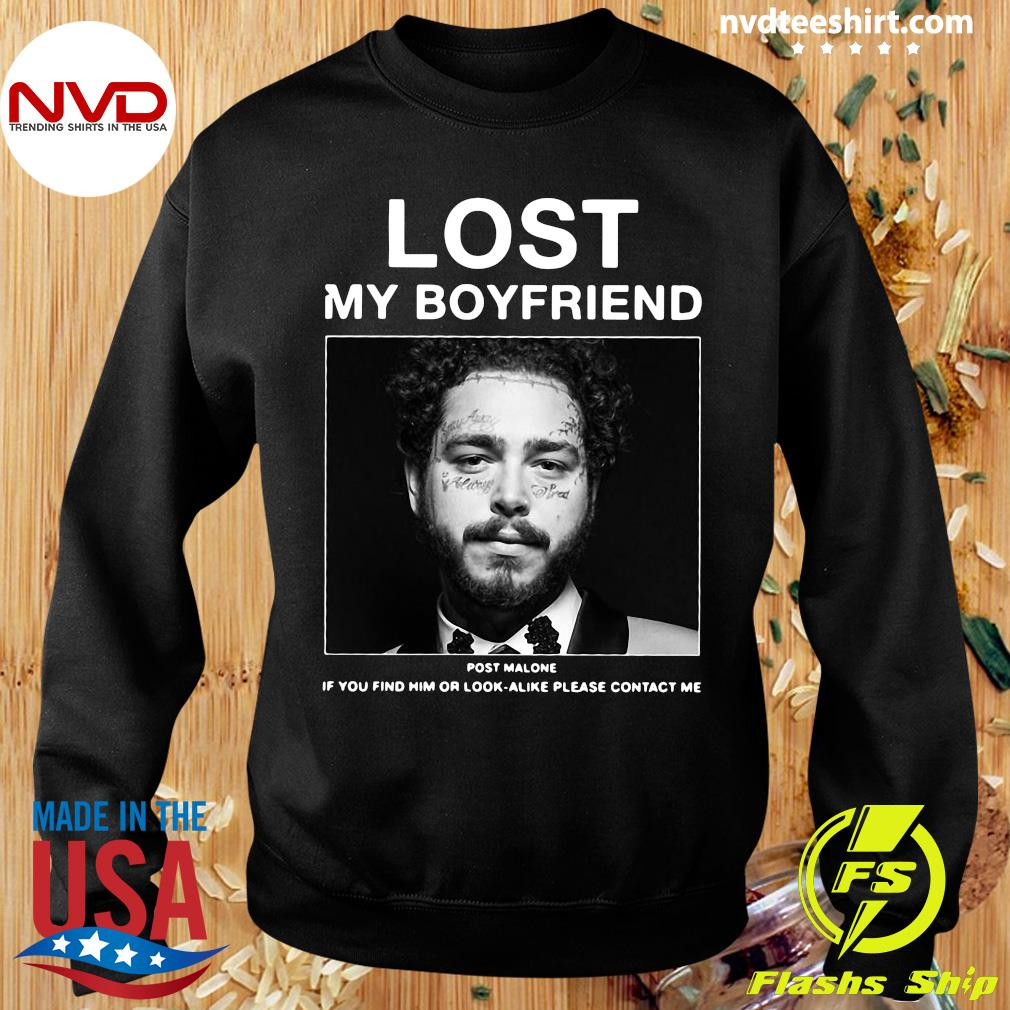 Official I Lost My Boyfriend Post Malone If You Find Him Or Look Alike Please Contact Me T-s Sweater