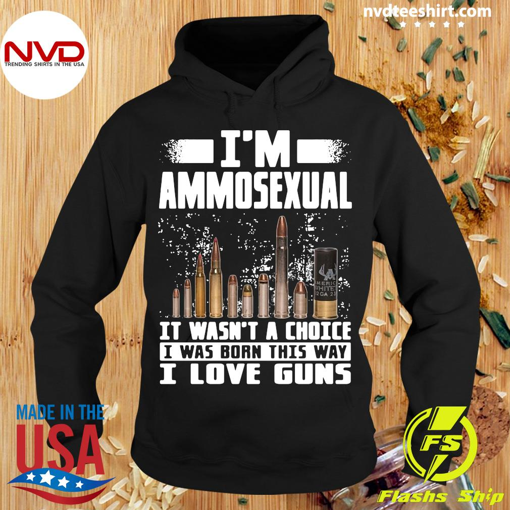 Official I'm Ammosexual It Wasn't A Choice I Was Born This Way I Love Guns T-s Hoodie