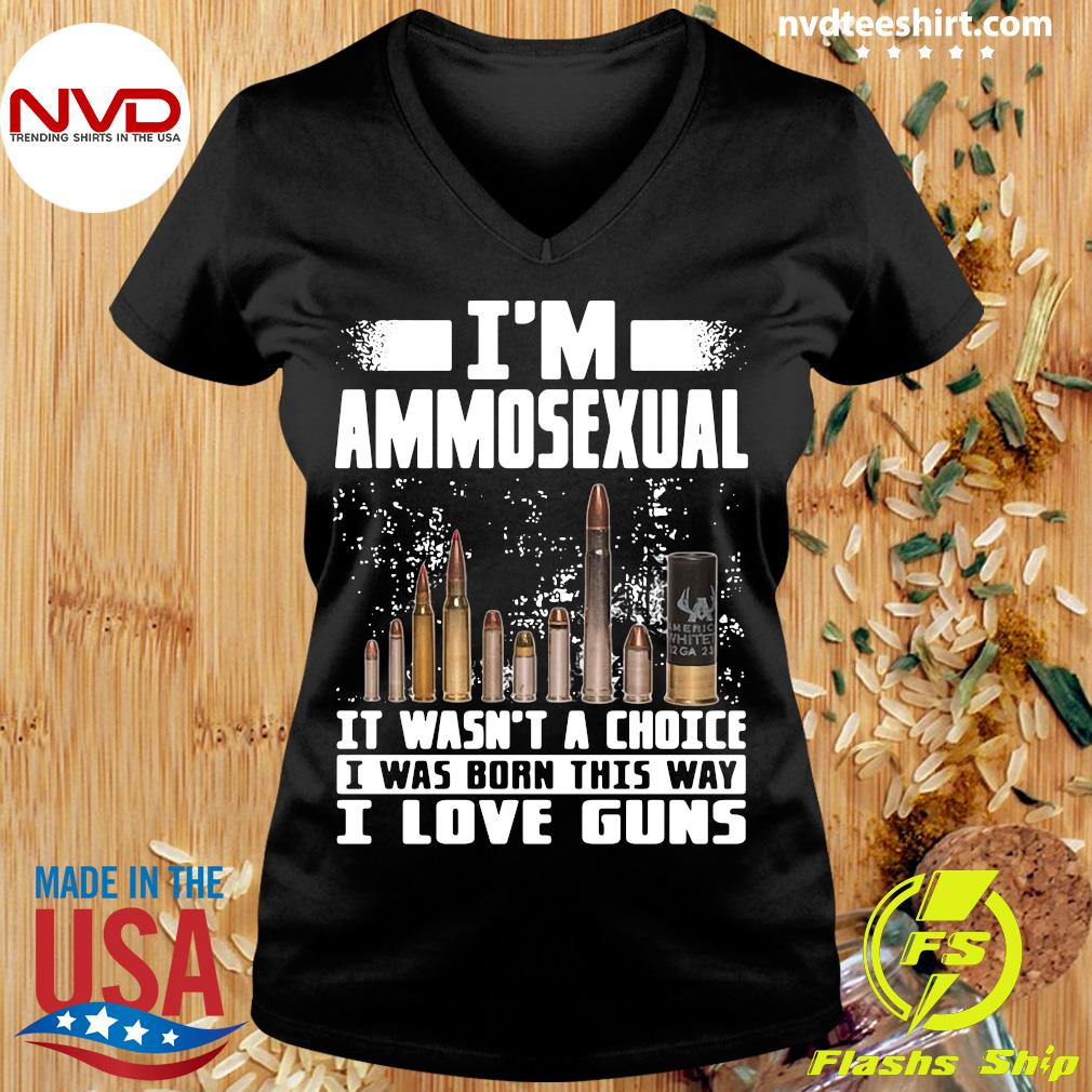 Official I'm Ammosexual It Wasn't A Choice I Was Born This Way I Love Guns T-s Ladies tee