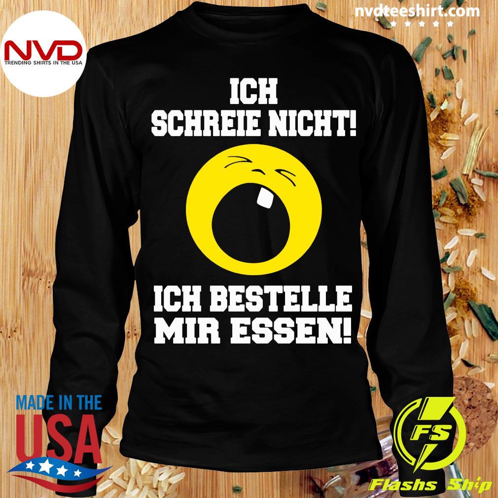 Official Ich Schreie Nicht Ich Bestelle Mir Essen T-s Longsleeve