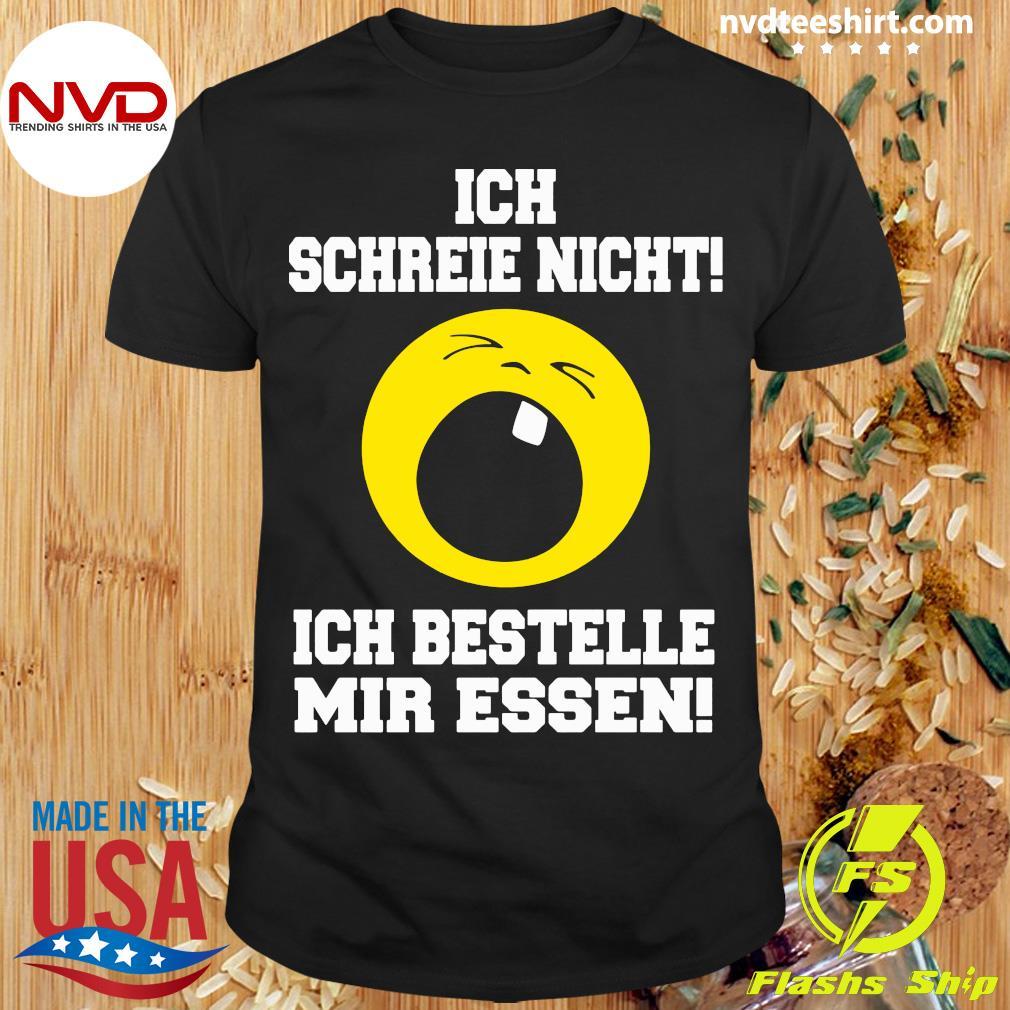 Official Ich Schreie Nicht Ich Bestelle Mir Essen T-shirt