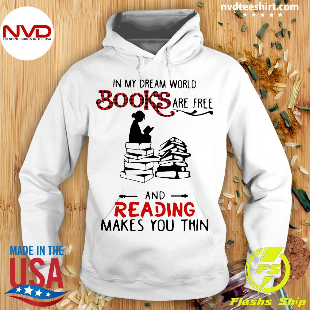 Official In My Dream World Books Are Free And Reading Makes You Thin T-s Hoodie