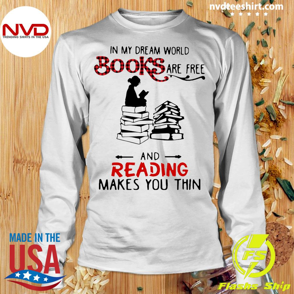 Official In My Dream World Books Are Free And Reading Makes You Thin T-s Longsleeve