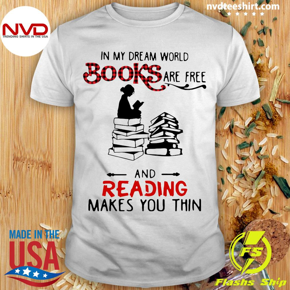 Official In My Dream World Books Are Free And Reading Makes You Thin T-shirt
