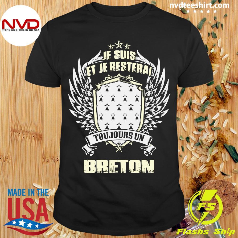Official Je Suis Et Je Resterai Toujours Un Breton T-shirt