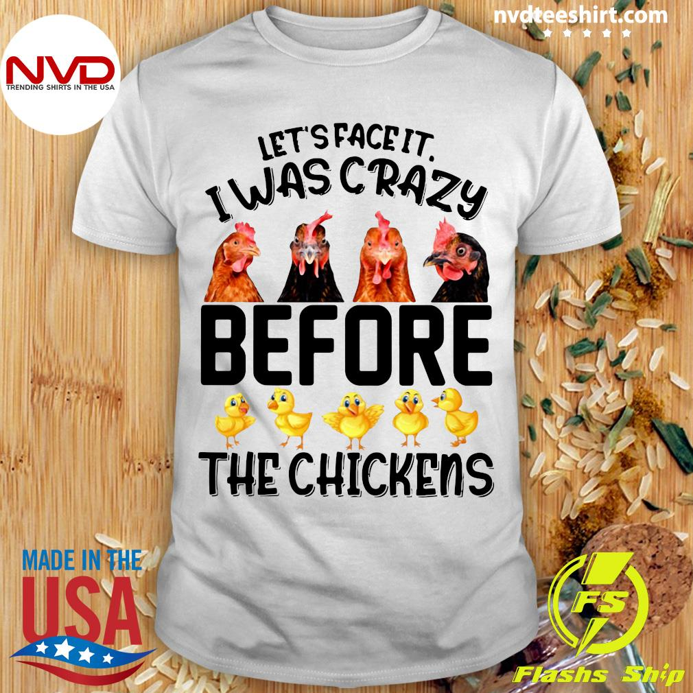 Official Let's Face It I Was Crazy Before The Chickens T-shirt
