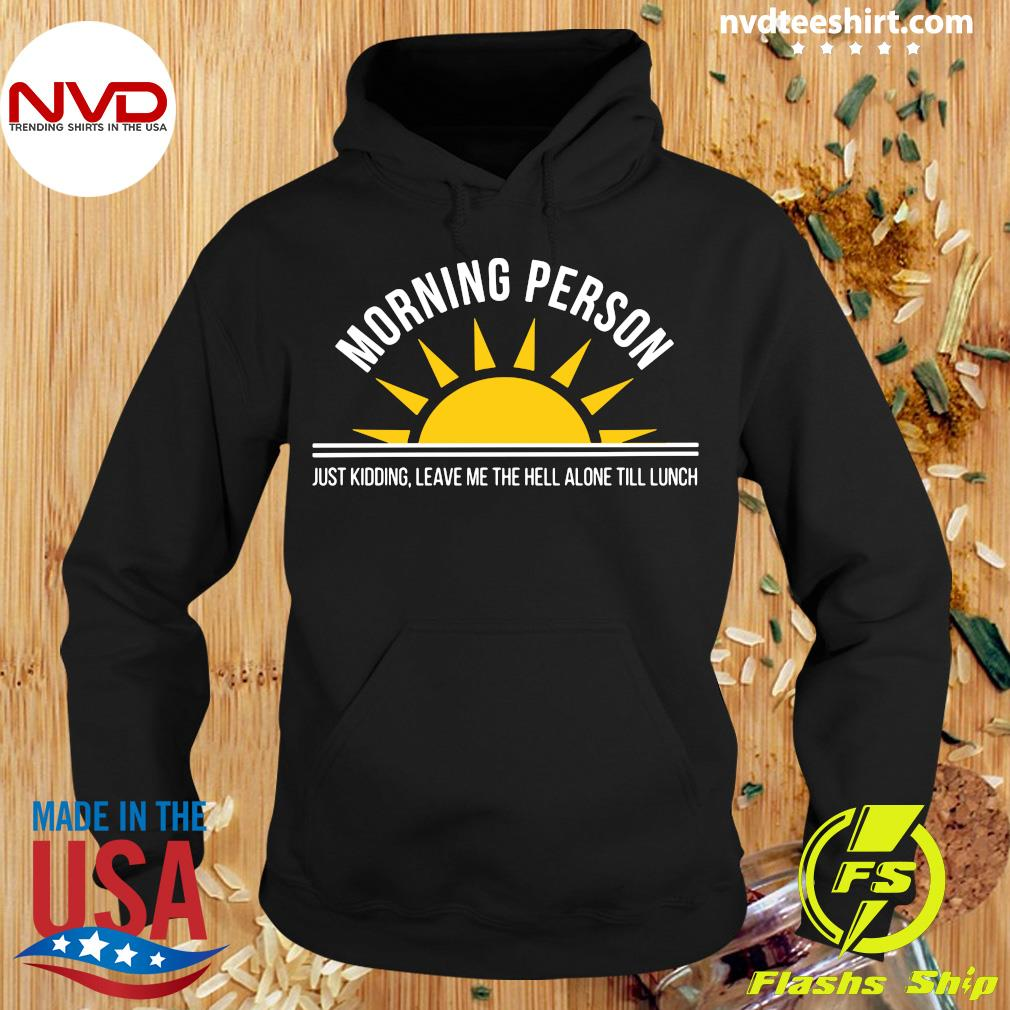 Official Morning Person Just Kidding Leave Me The Hell ALone Till Lunch T-s Hoodie