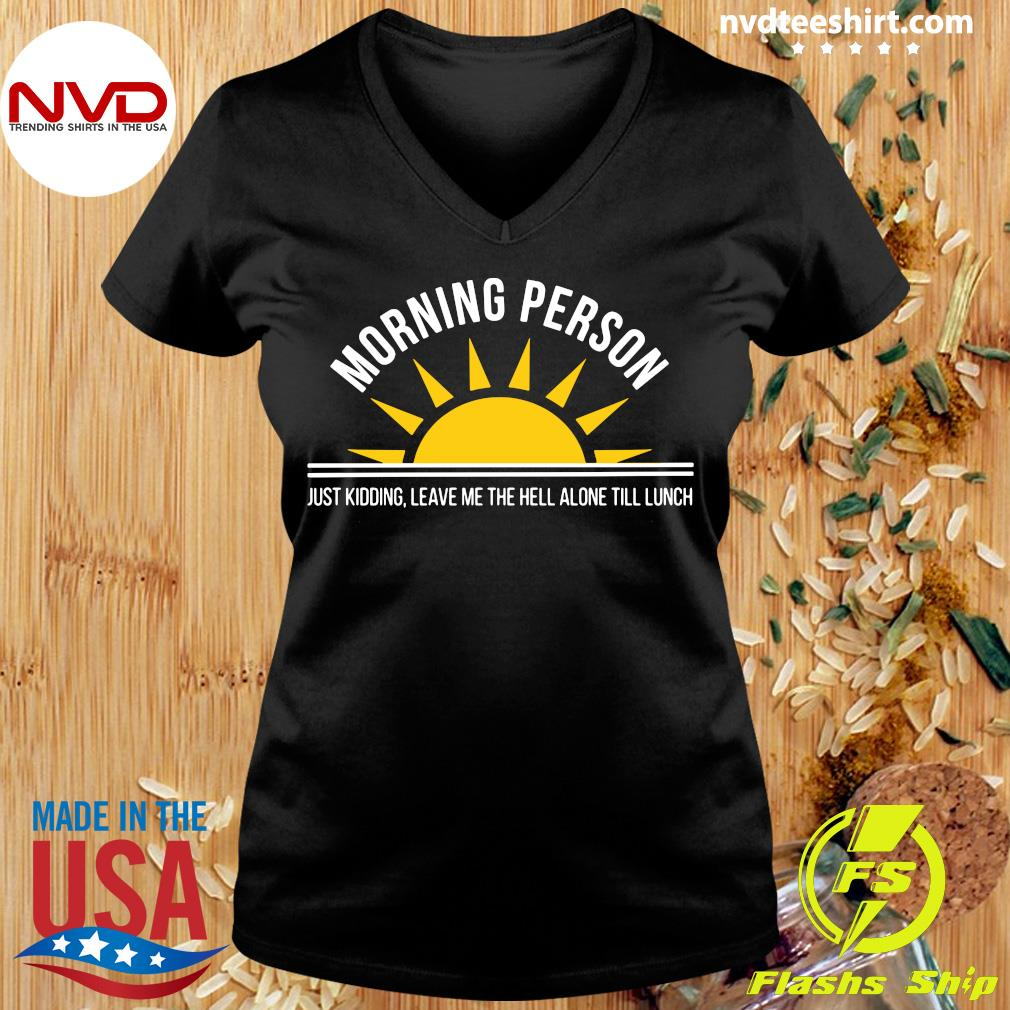 Official Morning Person Just Kidding Leave Me The Hell ALone Till Lunch T-s Ladies tee