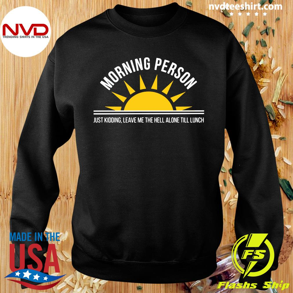 Official Morning Person Just Kidding Leave Me The Hell ALone Till Lunch T-s Sweater