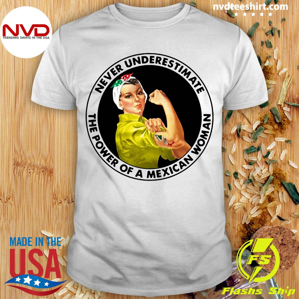 Official Never Underestimate The Power of A Mexican Woman T-shirt