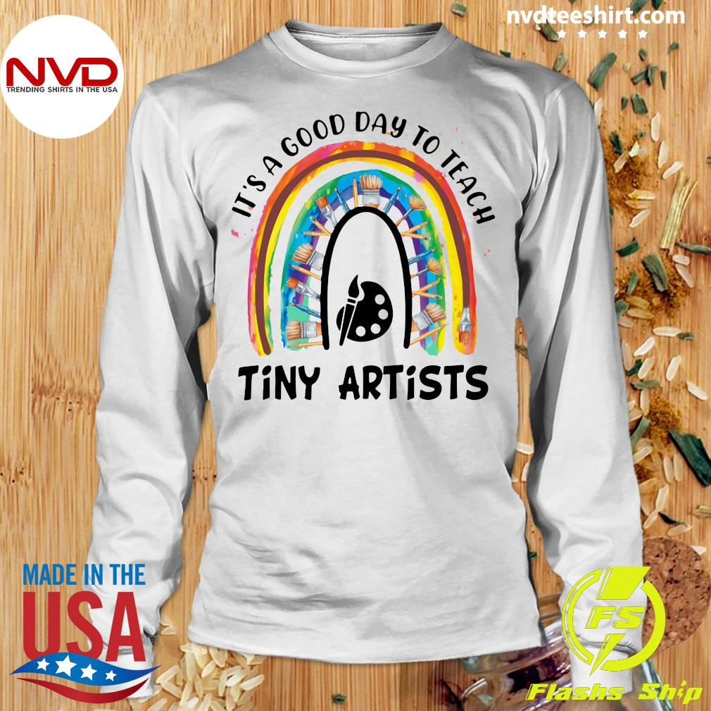 Official Rainbow It's A Good Day To Teach Tiny Artists T-s Longsleeve