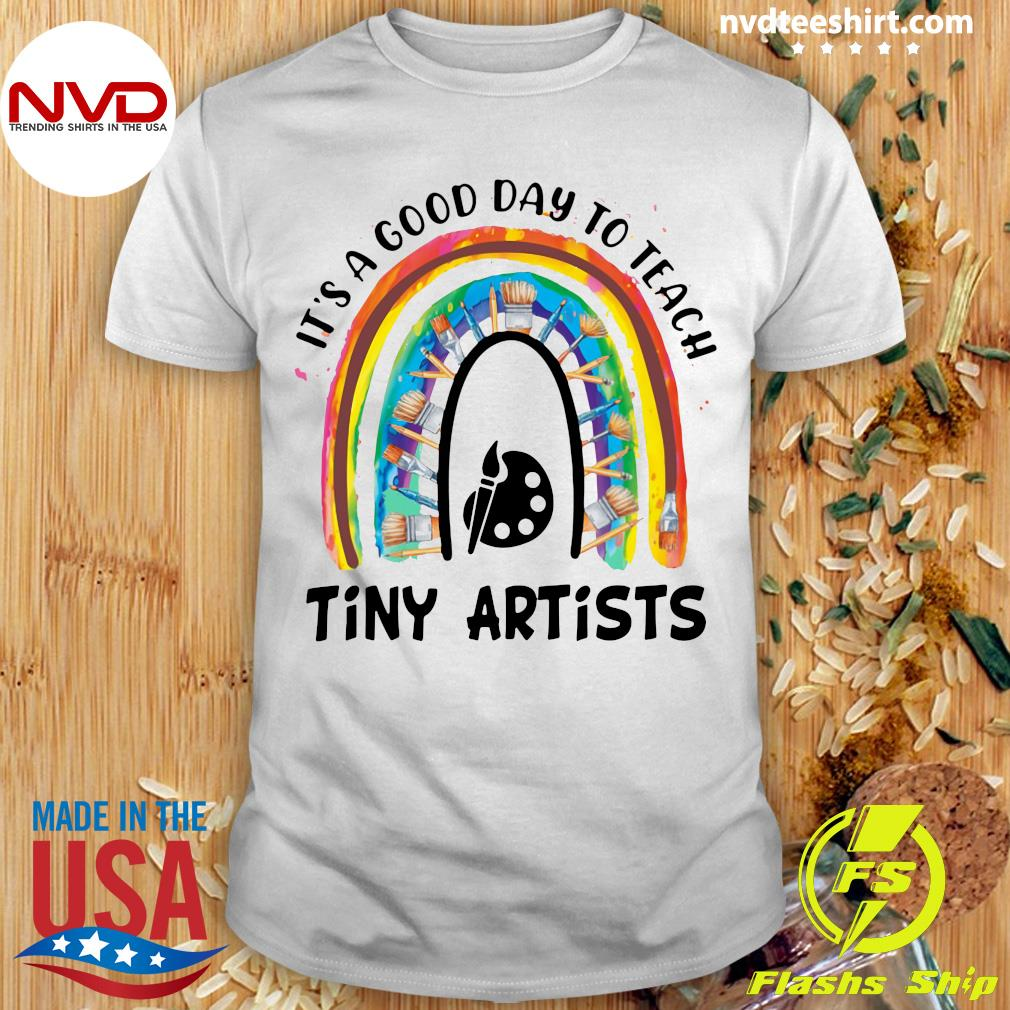 Official Rainbow It's A Good Day To Teach Tiny Artists T-shirt