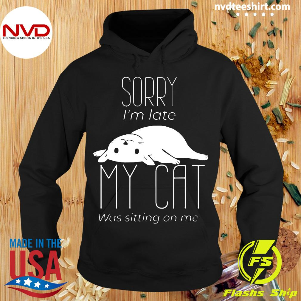 Official Sorry I'm Late My Cat Was Sitting On Me T-s Hoodie