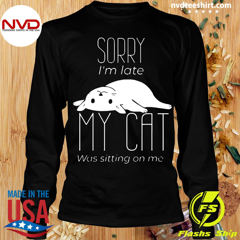 Official Sorry I'm Late My Cat Was Sitting On Me T-s Longsleeve