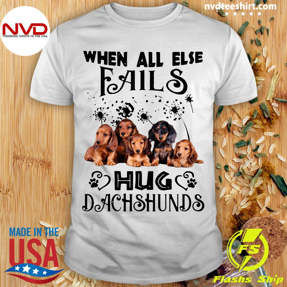 Official When All Else Fails Hug Dachshund T-shirt