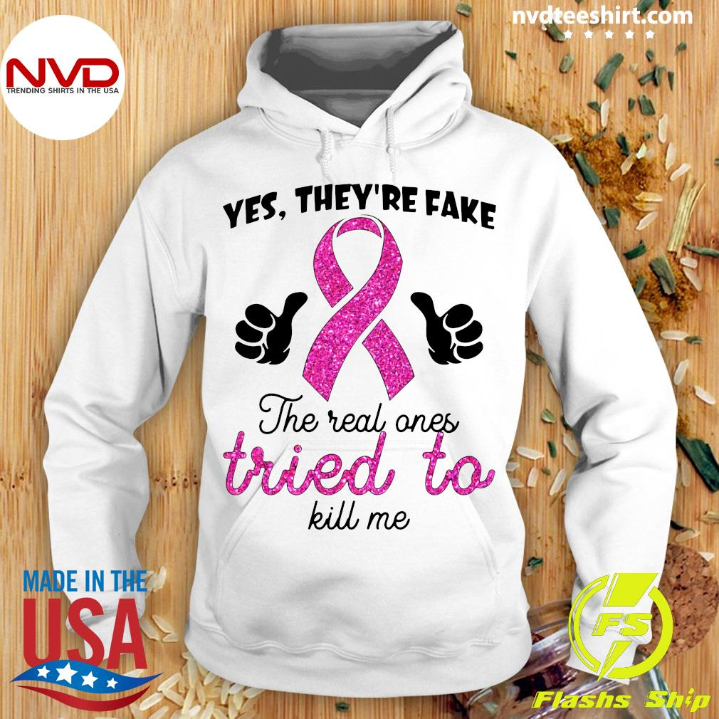 Official Yes They're Fake The Real Ones Tried To Kill Me T-s Hoodie