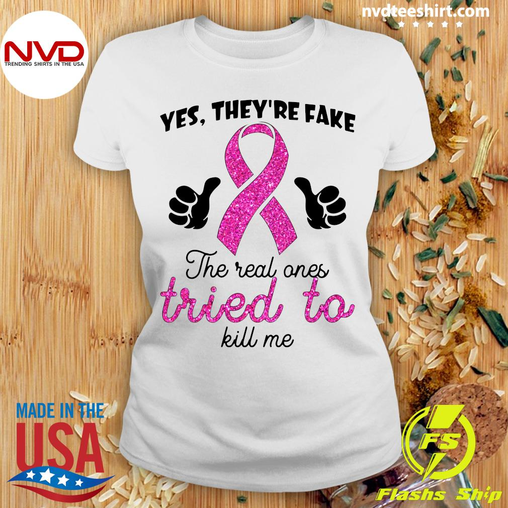 Official Yes They're Fake The Real Ones Tried To Kill Me T-s Ladies tee