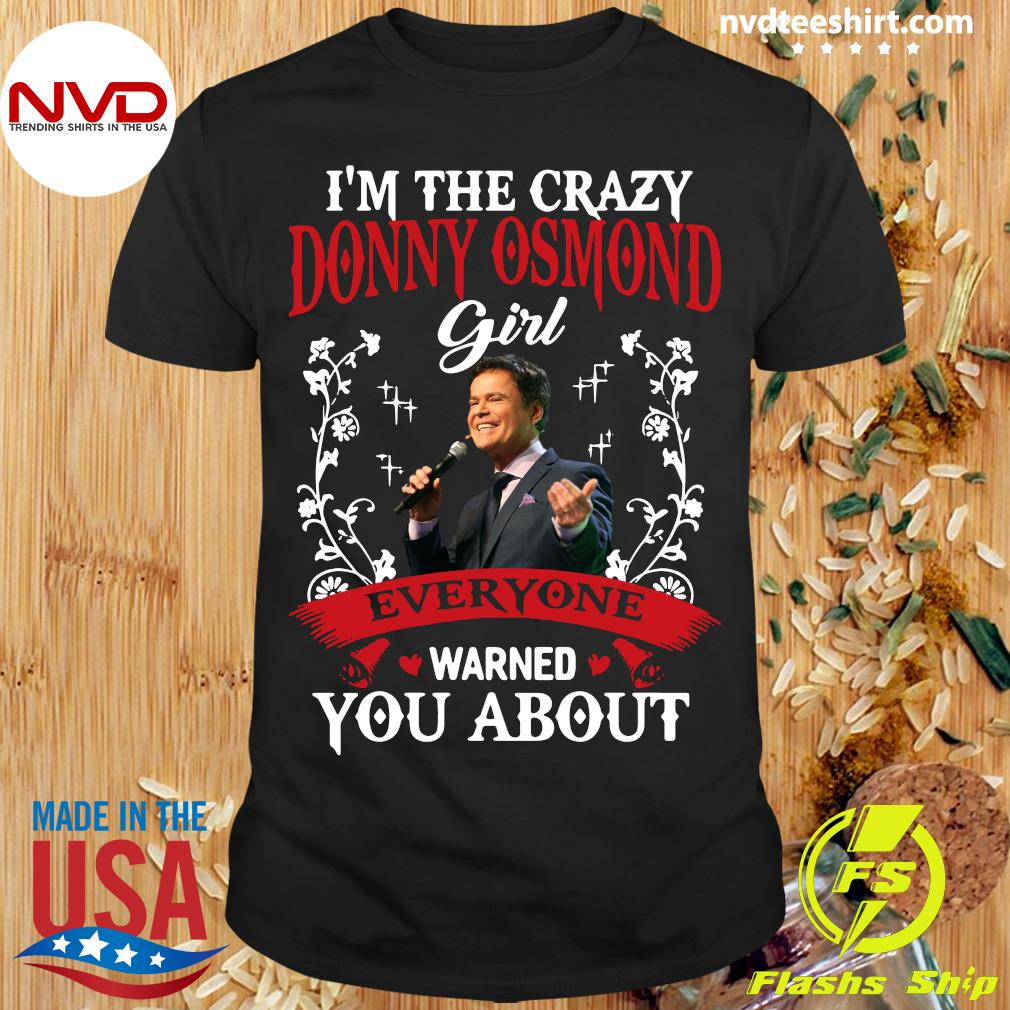 Official I'm The Crazy Donny Osmond Girl Everyone Warned You About Shirt