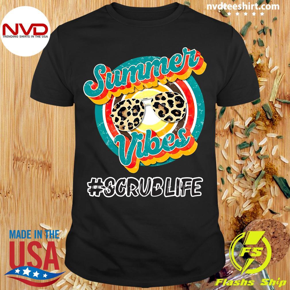 Funny Nurse Summer Vibes Scrub Life T-shirt