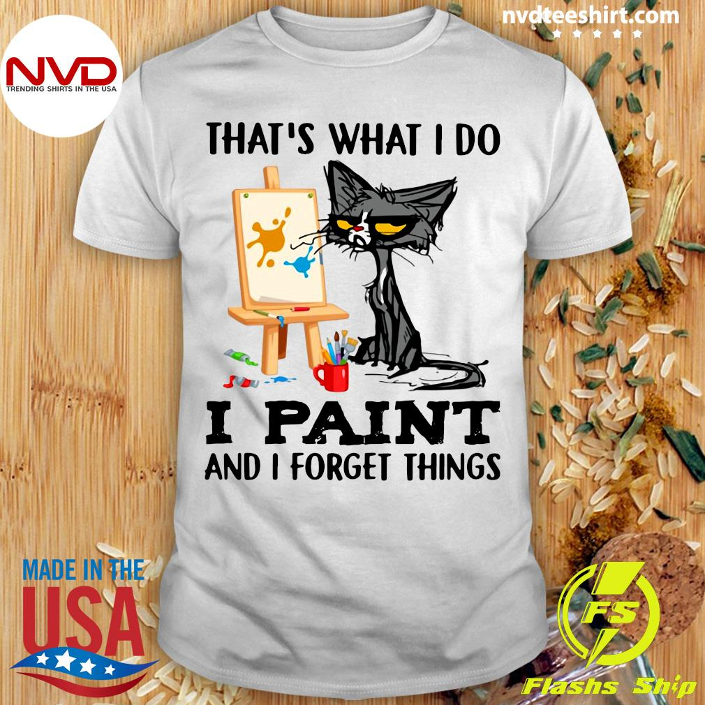 Official Black Cat That's What I Do I Paint And I Forget Things T-shirt