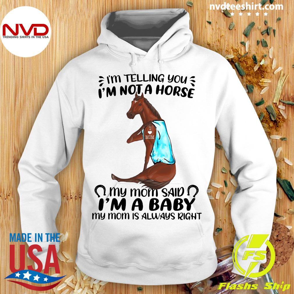 Official I'm Telling You I'm Not A Horse My Mom Said I'm A Baby My Mom Is Always Right T-s Hoodie